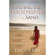 Finding His Footprints in the Sand: God's Grace to Women in an Ungracious World by Kim, Erica S., 9781630474317