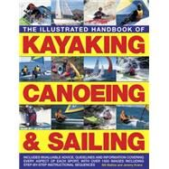 The Illustrated Handbook of Kayaking, Canoeing & Sailing: A Practical Guide to the Techniques of Film Photography, Shown in over 400 Step-by-step Examples by Mattos, Bill; Evans, Jeremy, 9781780194318