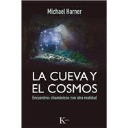La cueva y el cosmos: Encuentros Chamánicos Con Otra Realidad by Harner, Michael, 9788499884318