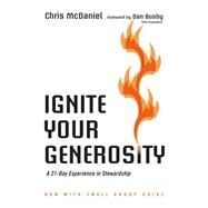 Ignite Your Generosity: A 21-day Experience in Stewardship by Mcdaniel, Chris; Busby, Dan, 9780830844319