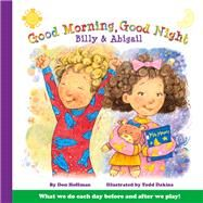 Good Morning, Good Night Billy and Abigail by Dakins, Todd; Hoffman, Don, 9781943154319