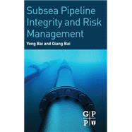 Subsea Pipeline Integrity and Risk Management by Bai, Yong; Bai, Qiang, 9780123944320