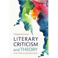 Literary Criticism and Theory: From Plato to Postcolonialism by Goulimari; Pelagia, 9780415544320