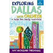 Exploring Dallas With Children: A Guide for Family Activities by Threadgill, Kay McCasland, 9781589794320