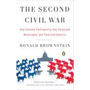 Second Civil War : How Extreme Partisanship Has Paralyzed Washington and Polarized America by Brownstein, Ronald (Author), 9780143114321