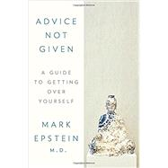 Advice Not Given by Epstein, Mark, M.D., 9780399564321