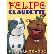 Felipe and Claudette by Teague, Mark, 9780545914321