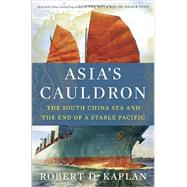 Asia's Cauldron by KAPLAN, ROBERT D., 9780812994322