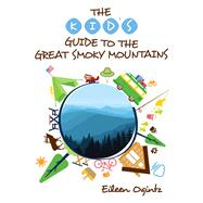 The Kid's Guide to the Great Smoky Mountains by Ogintz, Eileen, 9781493024322