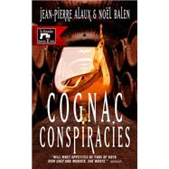 Cognac Conspiracies by Alaux, Jean-Pierre; Balen, Noël; Pane, Sally, 9781939474322