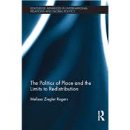 The Politics of Place and the Limits of Redistribution by Ziegler Rogers; Melissa, 9780415824323