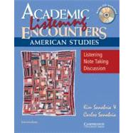 Academic Listening Encounters: American Studies Student's Book with Audio CD: Listening, Note Taking, and Discussion