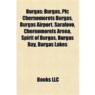 Burgas : Burgas, Pfc Chernomorets Burgas, Burgas Airport, Sarafovo, Chernomorets Arena, Spirit of Burgas, Burgas Bay, Burgas Lakes by , 9781156414323
