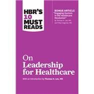 Hbr's 10 Must Reads on Leadership for Healthcare by Harvard Business Review; Lee, Thomas H.; Goleman, Daniel; Drucker, Peter Ferdinand; Kotter, John P., 9781633694323