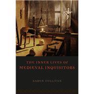 The Inner Lives of Medieval Inquisitors by Sullivan, Karen, 9780226104324