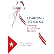 Learning to Salsa : New Steps in U. S. -Cuba Relations by Huddleston, Vicki; Pascual, Carlos, 9780815704324