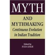 Myth and Mythmaking: Continuous Evolution in Indian Tradition by Leslie,Julia, 9781138994324