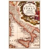 101 Places in Italy: A Private Grand Tour by Russell, Francis, 9781908524324