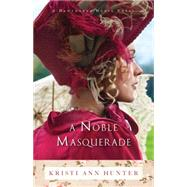 A Noble Masquerade by Hunter, Kristi Ann, 9780764214325