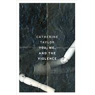 You, Me, and the Violence by Taylor, Catherine, 9780814254325