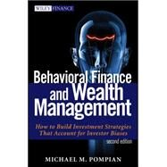 Behavioral Finance and Wealth Management : How to Build Optimal Portfolios That Account for Investor Biases by Pompian, Michael, 9781118014325