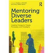 Mentoring Diverse Leaders: Creating Change for People, Processes, and Paradigms by Murrell; Audrey J., 9781138814325