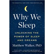 Why We Sleep by Walker, Matthew, Ph.D., 9781501144325