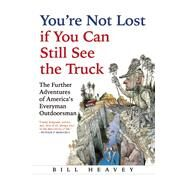 You're Not Lost if You Can Still See the Truck by Heavey, Bill, 9780802124326