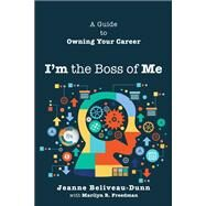 I'm the Boss of Me A Guide to Owning Your Career by Beliveau-Dunn, Jeanne, 9781587204326