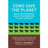 Cows Save the Planet?: And Other Improbable Ways of Restoring Soil to Heal the Earth by Schwartz, Judith D., 9781603584326