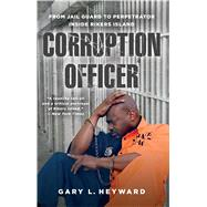Corruption Officer From Jail Guard to Perpetrator Inside Rikers Island by Heyward, Gary L., 9781476794327