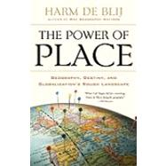 The Power of Place Geography, Destiny, and Globalization's Rough Landscape by de Blij, Harm, 9780199754328