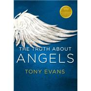 The Truth About Angels by Evans, Tony, 9780802414328