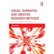 Visual, Narrative and Creative Research Methods: Application, Reflection and Ethics by Mannay; Dawn, 9781138024328