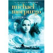 Listen to the Moon by Morpurgo, Michael, 9781250104328