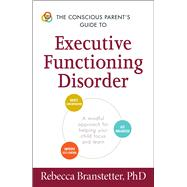 The Conscious Parent's Guide to Executive Functioning Disorder by Branstetter, Rebecca, Ph.D., 9781440594328