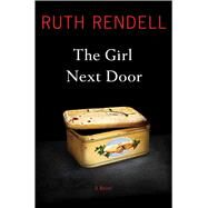 The Girl Next Door A Novel by Rendell, Ruth, 9781476784328