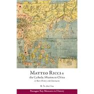 Matteo Ricci and the Catholic Mission to China, 1583-1610 by Hsia, R. Po-Chia, 9781624664328