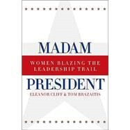 Madam President, Revised Edition: Women Blazing the Leadership Trail by Clift,Eleanor, 9780415934329
