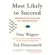 Most Likely to Succeed Preparing Our Kids for the Innovation Era by Wagner, Tony; Dintersmith, Ted, 9781501104329
