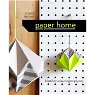 Paper Home Beautifully Unique Origami Projects by Thorpe, Esther, 9781910904329