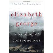 A Banquet of Consequences A Lynley Novel by George, Elizabeth, 9780525954330