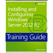 Training Guide Installing and Configuring Windows Server 2012 R2 (MCSA) by Tulloch, Mitch, 9780735684331