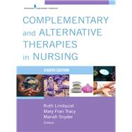 Complementary and Alternative Therapies in Nursing by Lindquist, Ruth, Ph.d.; Tracy, Mary Frances, Ph.d.; Snyder, Mariah, Ph.D., 9780826144331