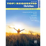 Top-Requested Christian Sheet Music: 16 Popular Praise Songs for Worship: Piano, Vocal, Guitar by Alfred Publishing, 9781470614331