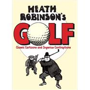 Heath Robinson's Golf: Classic Cartoons and Ingenious Contraptions by Robinson, W. Heath, 9781851244331