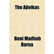 The Ajivikas by Barua, Beni Madhab, 9781152744332