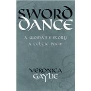 Sword Dance: A Woman's Story ? a Celtic Poem by Gaylie, Veronica, 9781550964332