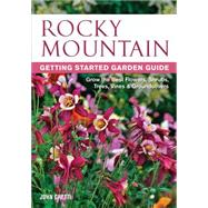 Rocky Mountain Getting Started Garden Guide: Grow the Best Flowers, Shrubs, Trees, Vines & Groundcovers by Cretti, John, 9781591864332