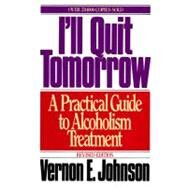 I'll Quit Tomorrow : A Practical Guide to Alcoholism Treatment